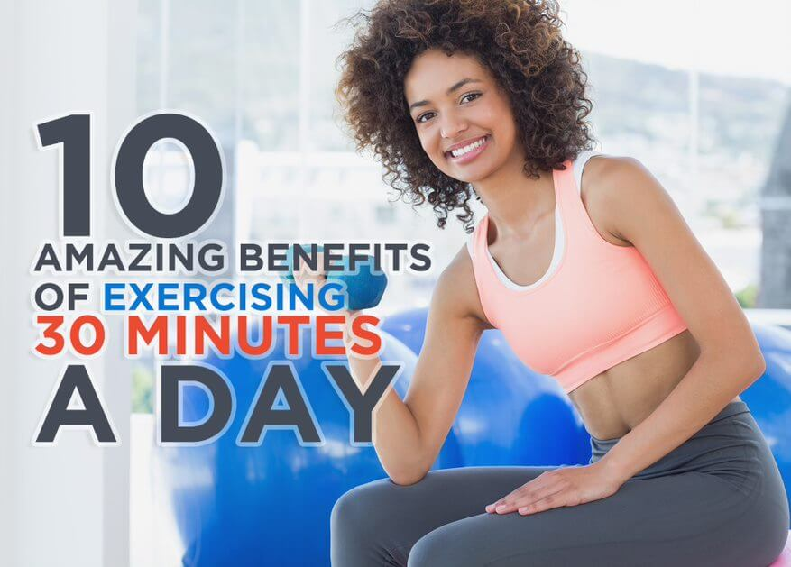 10 Amazing Benefits of 30 Minutes Exercise A Day