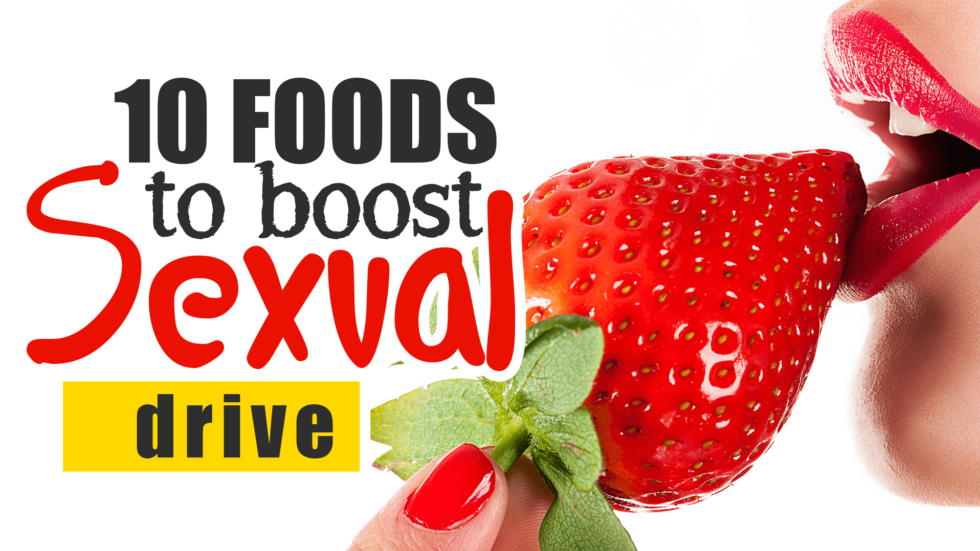 Top 10 foods that boost sexual desire